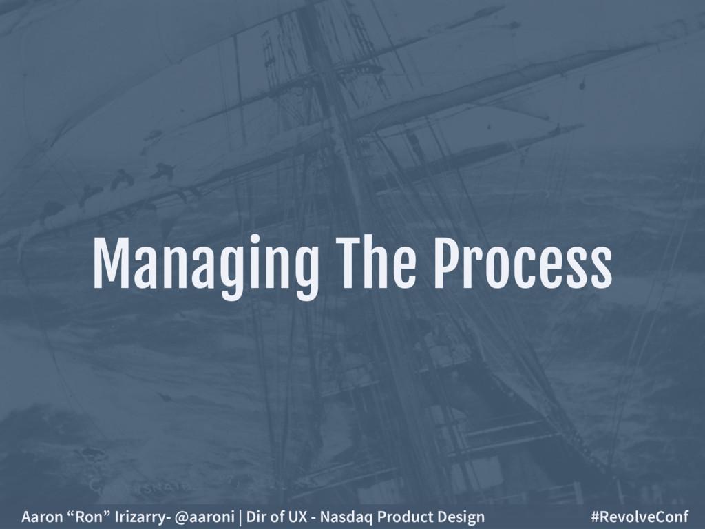 """Managing The Process Aaron """"Ron"""" Irizarry- @aar..."""