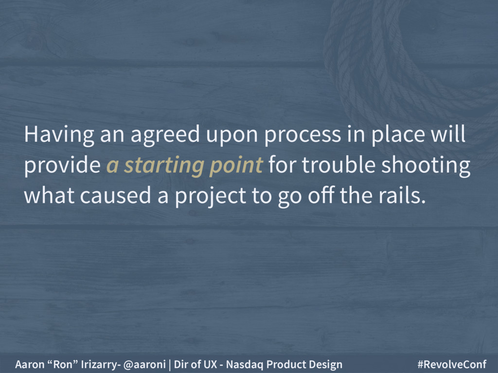 Having an agreed upon process in place will pro...