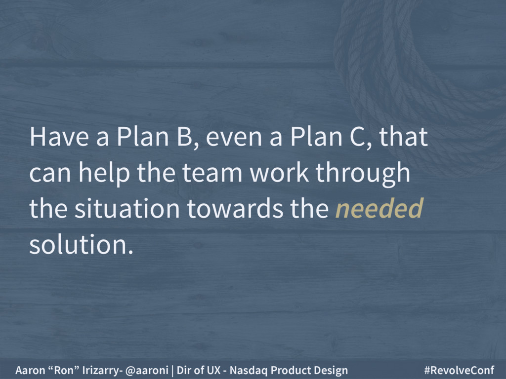 Have a Plan B, even a Plan C, that  can help t...