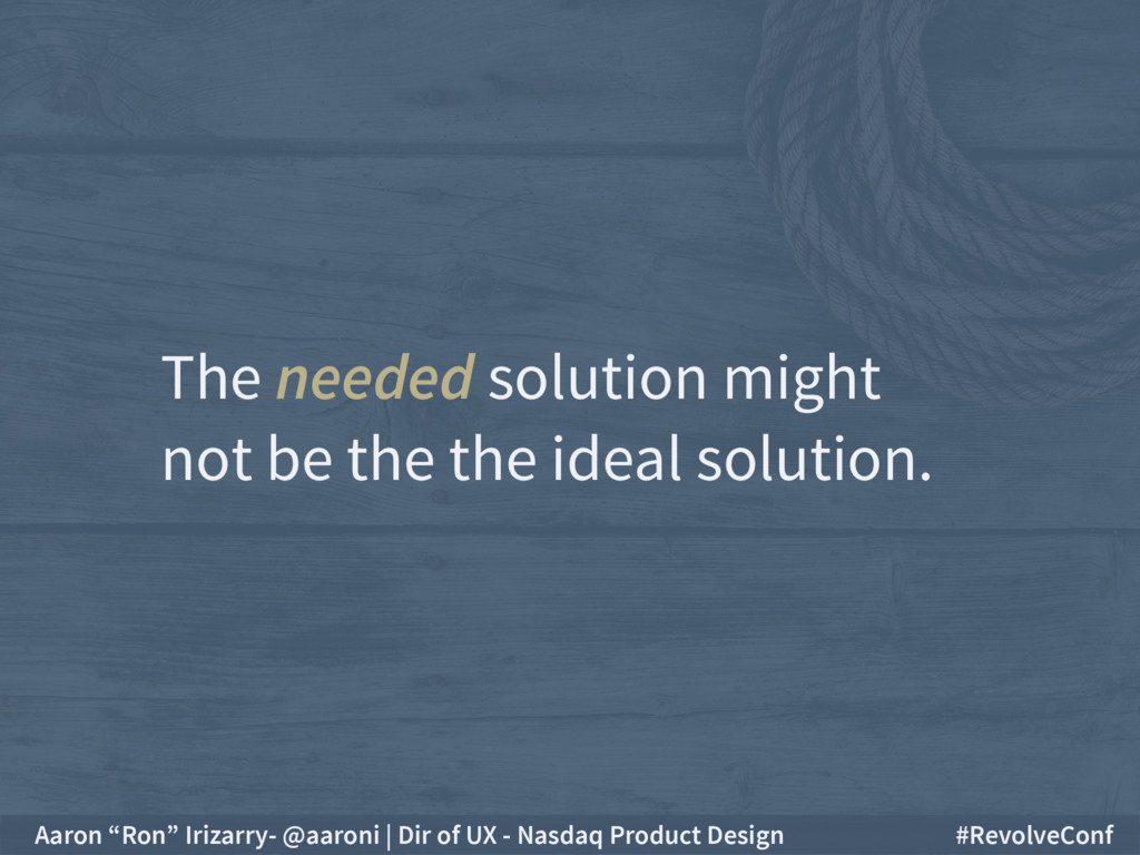 The needed solution might not be the the ideal ...