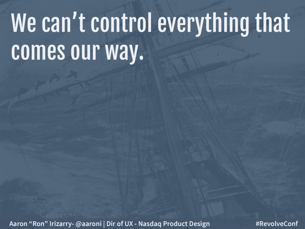 We can't control everything that  comes our wa...