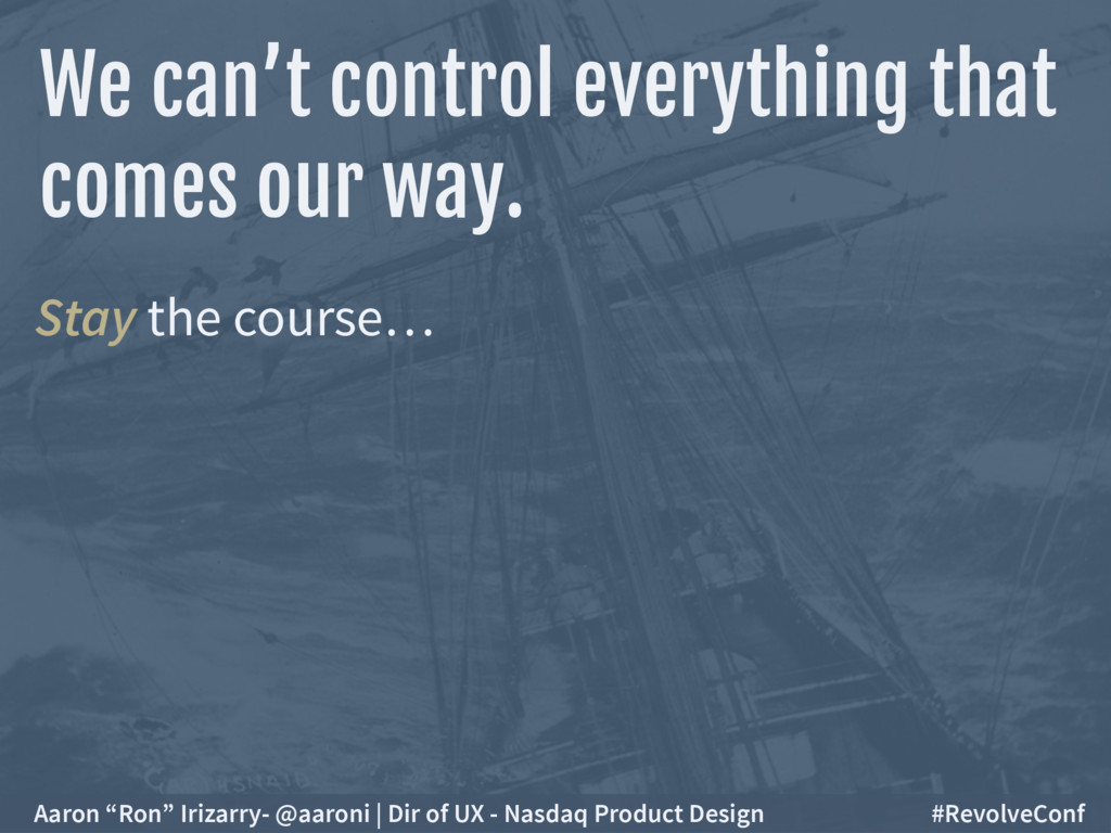 Stay the course… We can't control everything th...