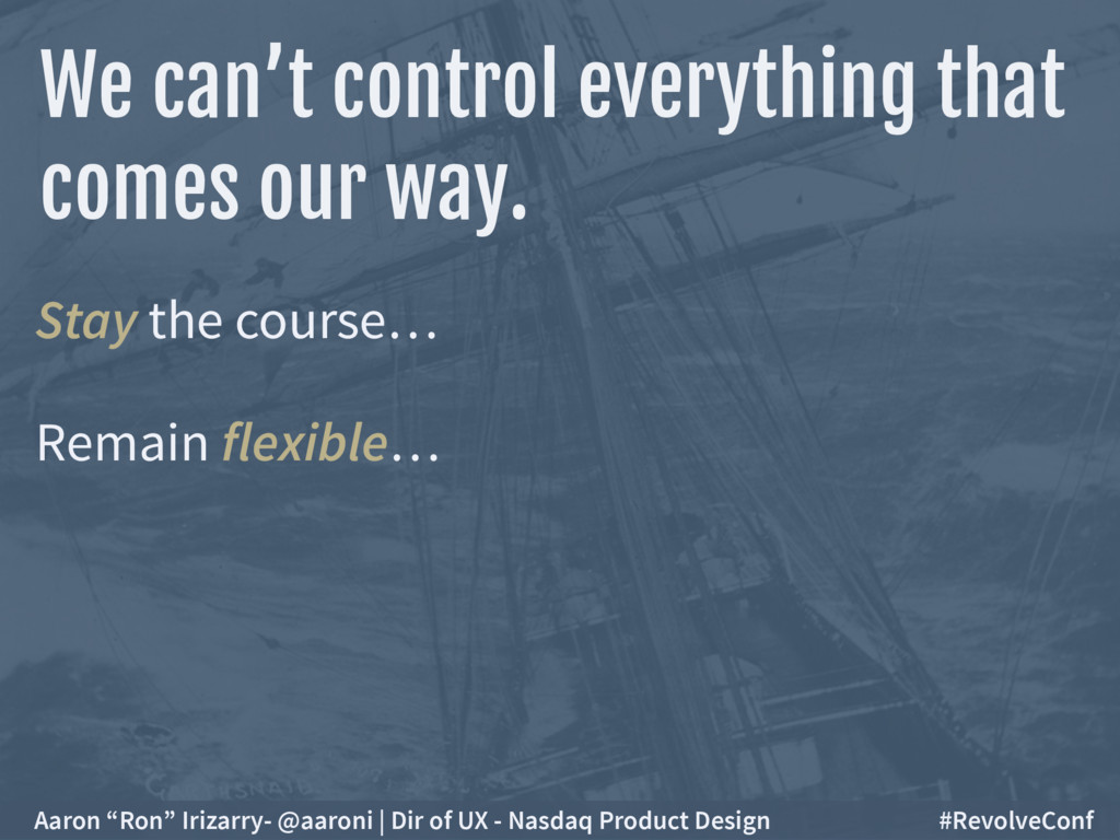 Stay the course… Remain flexible… We can't cont...