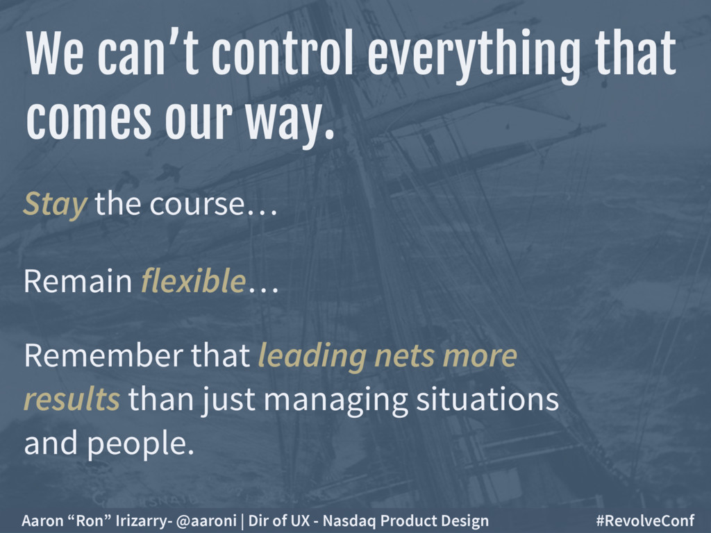 Stay the course… Remain flexible… Remember that...