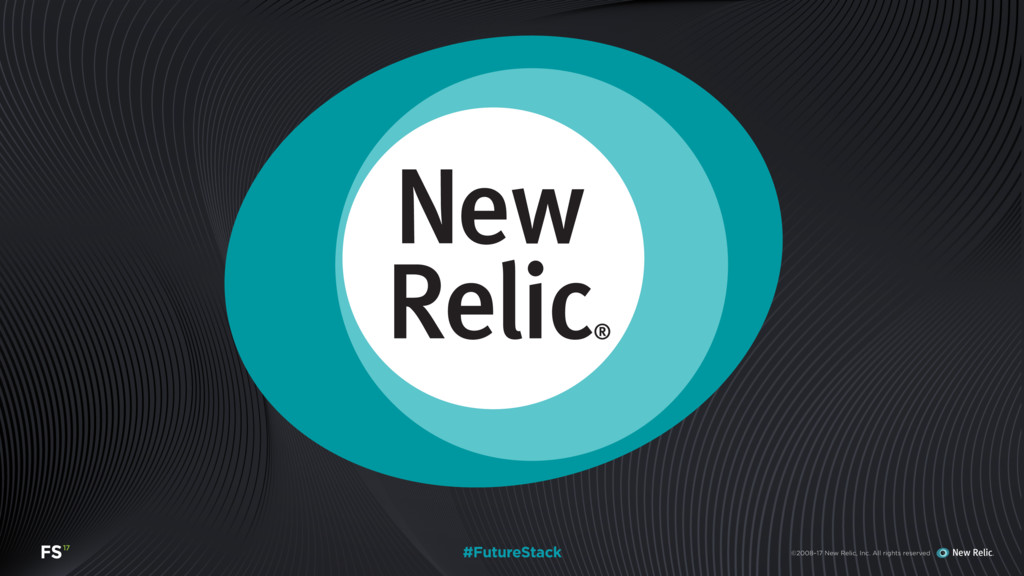 #FutureStack ©2008–17 New Relic, Inc. All right...