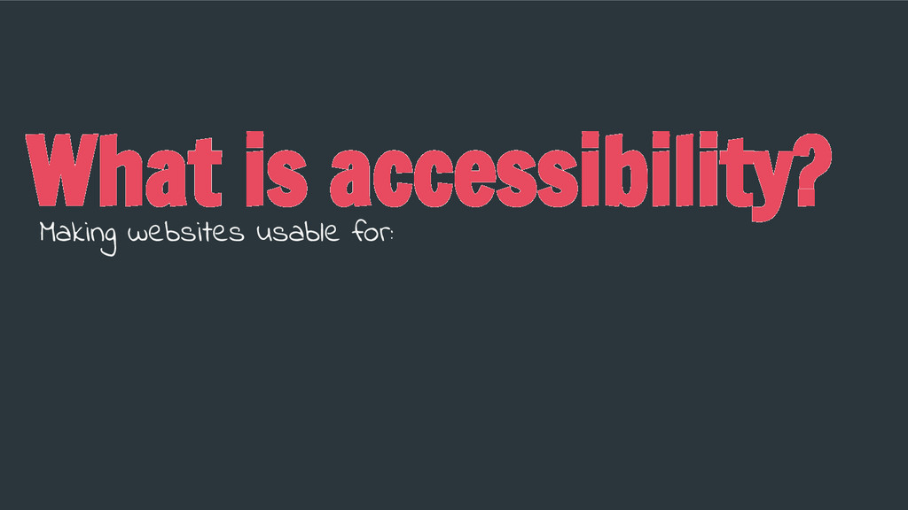What is accessibility? Making websites usable f...
