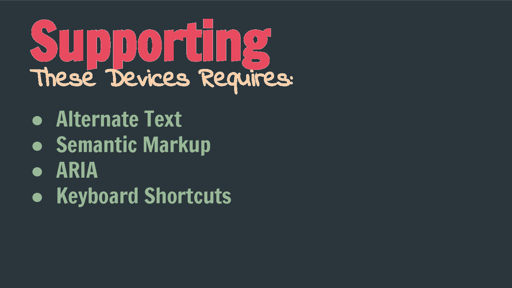 Supporting ● Alternate Text ● Semantic Markup ●...