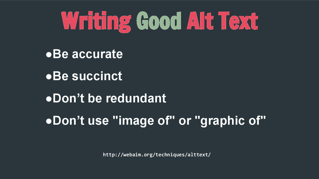 Writing Good Alt Text ●Be accurate ●Be succinct...
