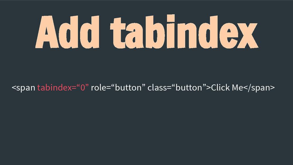 "Add tabindex <span tabindex=""0"" role=""button"" c..."