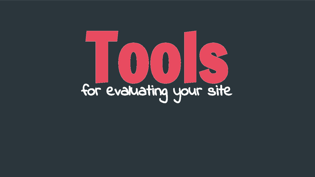 Tools for evaluating your site