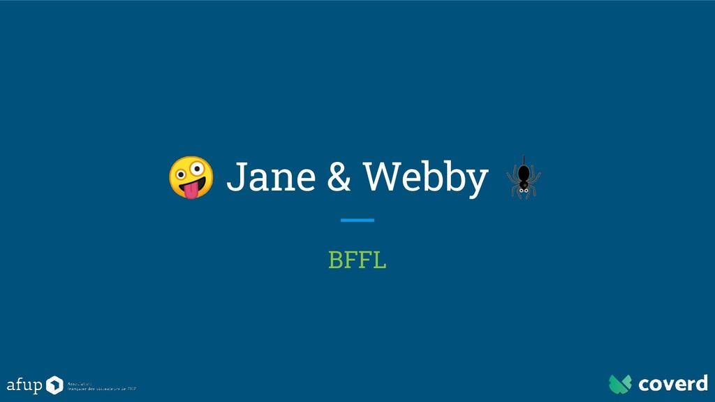 Jane & Webby  BFFL