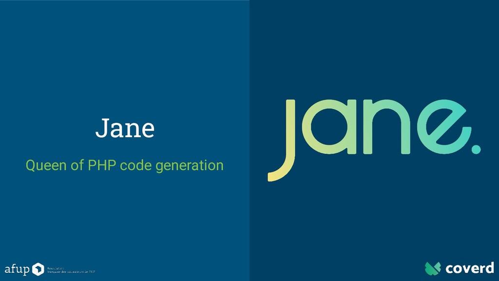 Jane Queen of PHP code generation