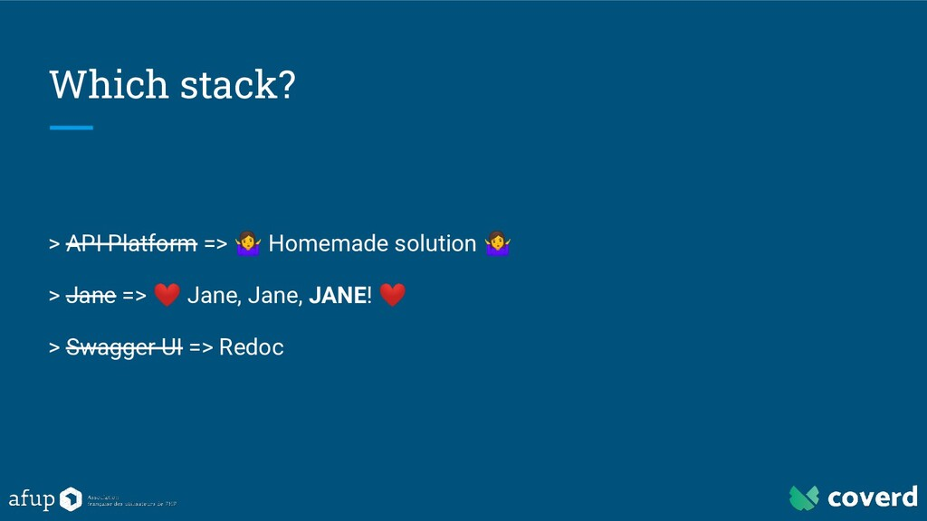 Which stack? > API Platform =>  Homemade soluti...