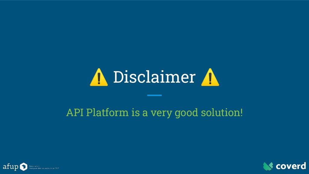 ⚠ Disclaimer ⚠ API Platform is a very good solu...