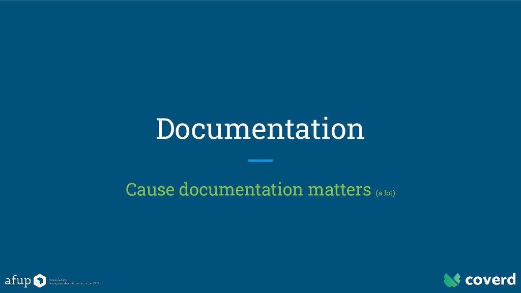 Documentation Cause documentation matters (a lo...