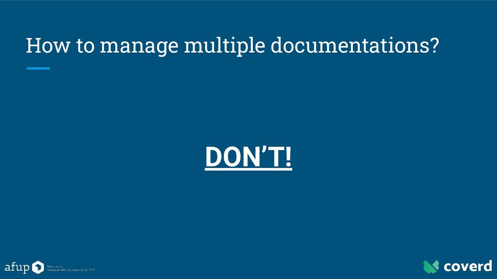 How to manage multiple documentations? DON'T!