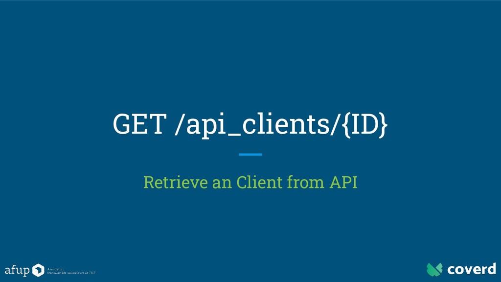 GET /api_clients/{ID} Retrieve an Client from A...