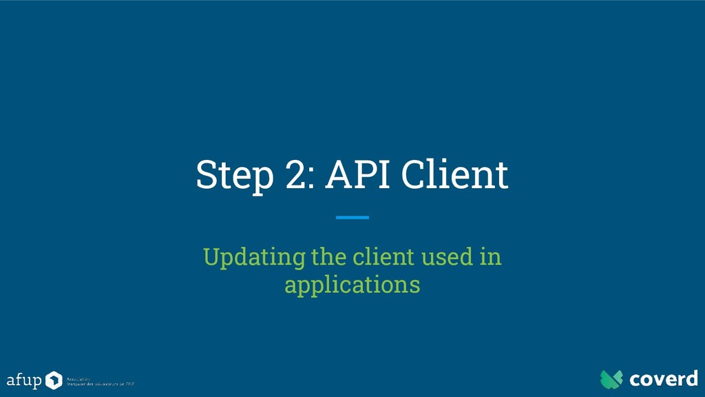 Step 2: API Client Updating the client used in ...