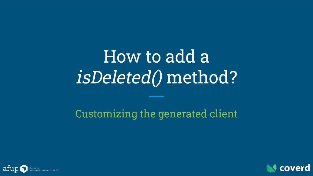 How to add a isDeleted() method? Customizing th...