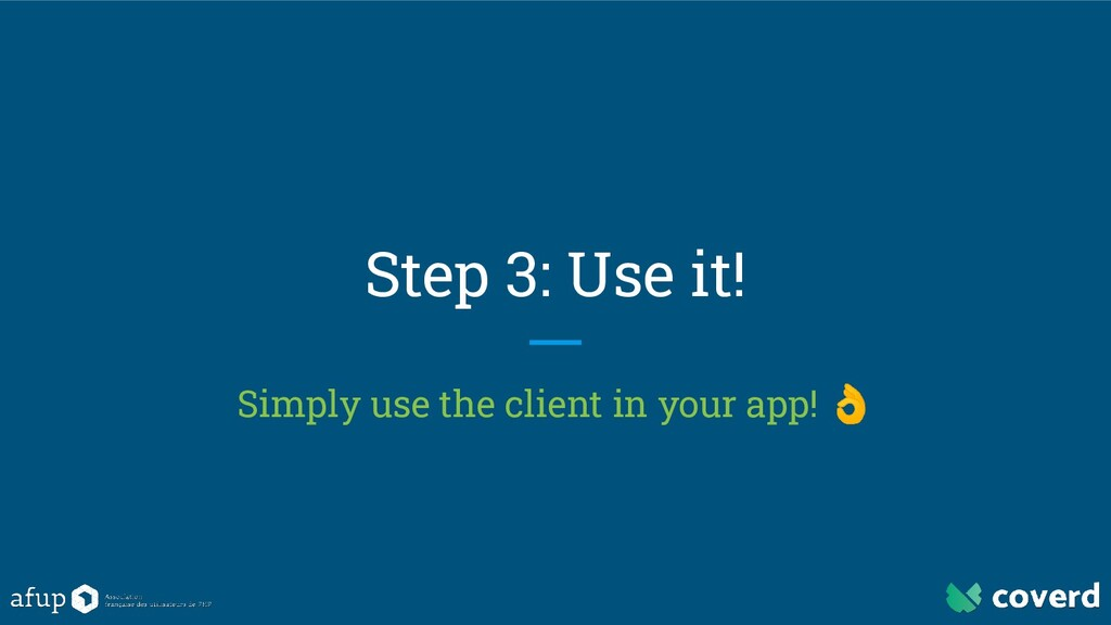 Step 3: Use it! Simply use the client in your a...
