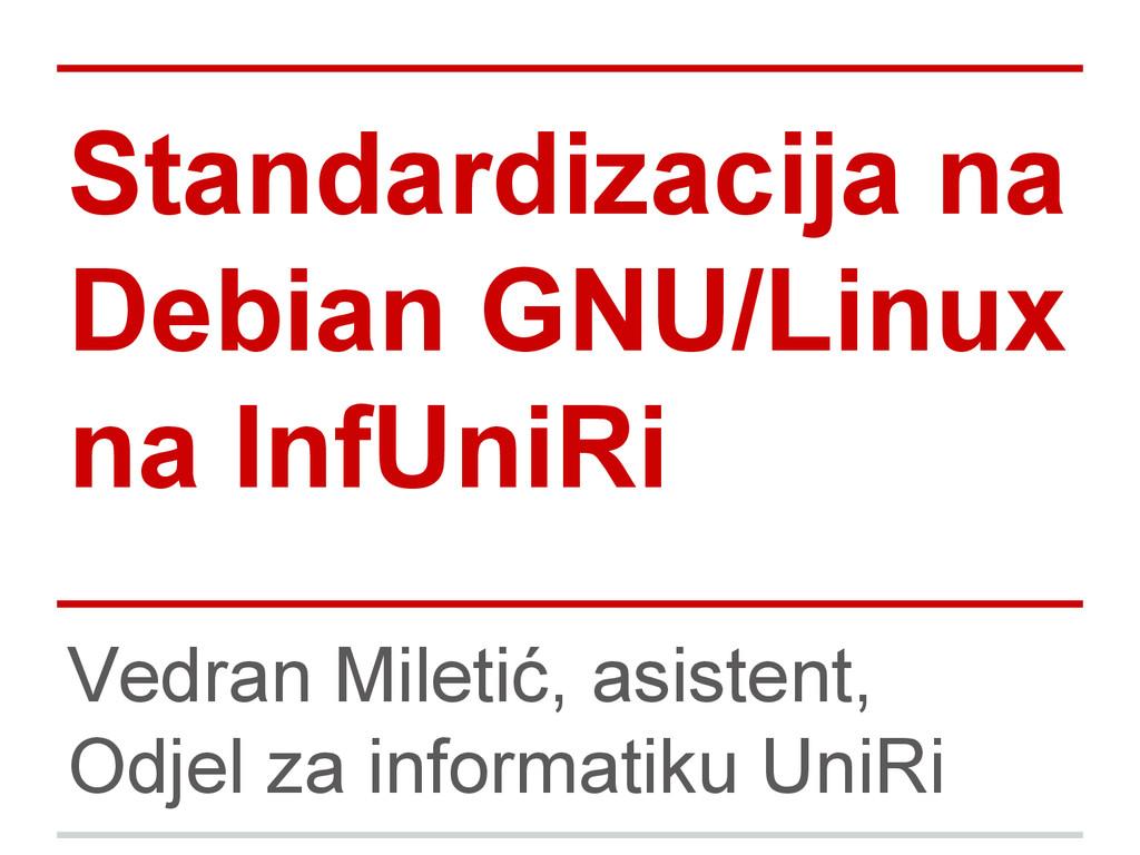 Standardizacija na Debian GNU/Linux na InfUniRi...