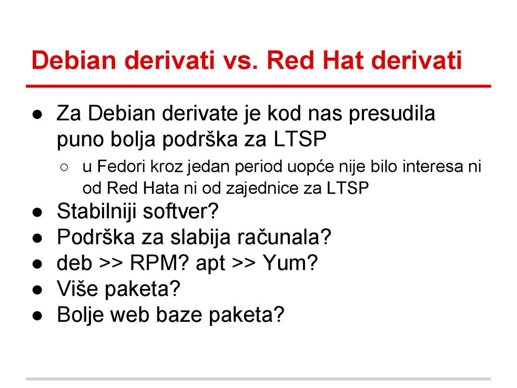 Debian derivati vs. Red Hat derivati ● Za Debia...