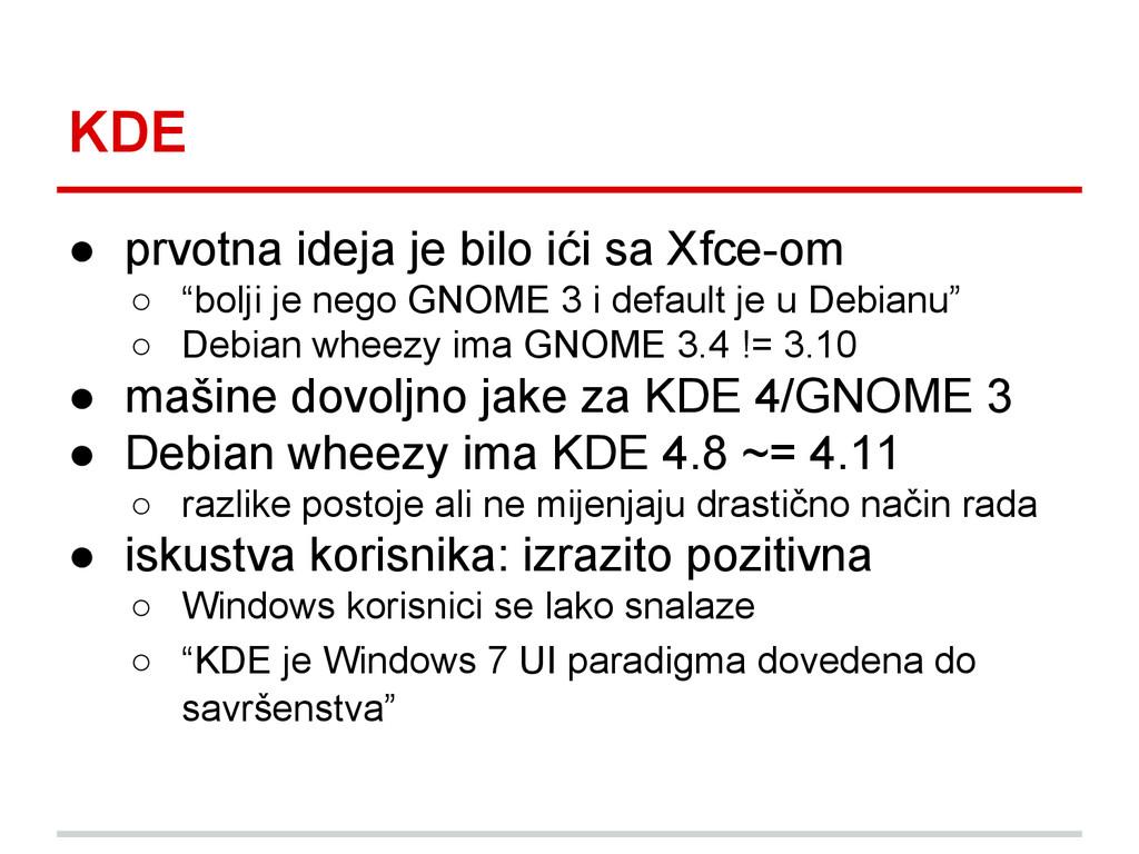 """KDE ● prvotna ideja je bilo ići sa Xfce-om ○ """"b..."""