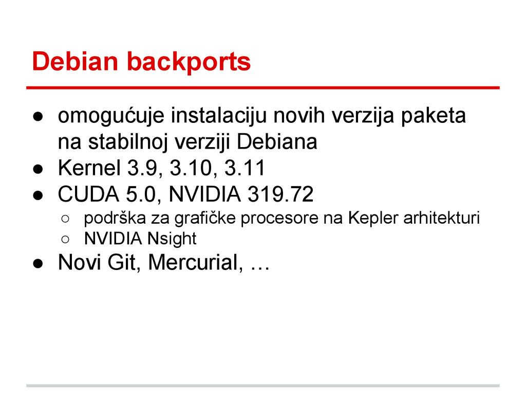 Debian backports ● omogućuje instalaciju novih ...