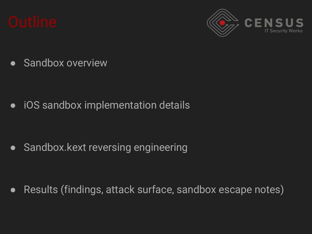 Outline ● Sandbox overview ● iOS sandbox implem...