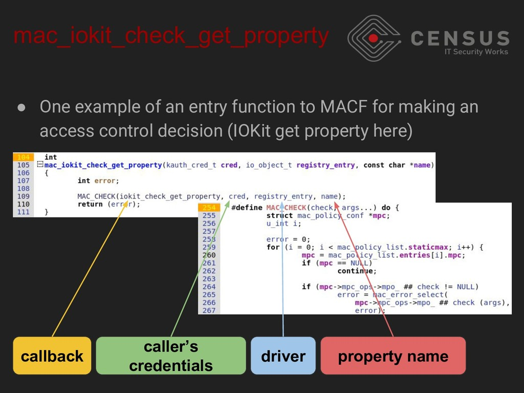 mac_iokit_check_get_property ● One example of a...