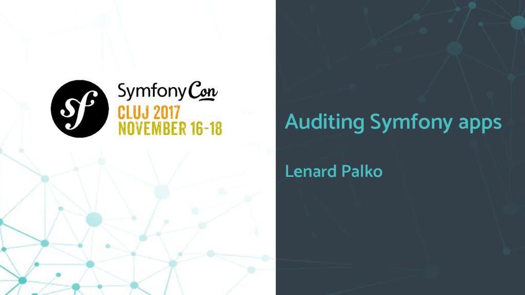 Auditing Symfony apps Lenard Palko
