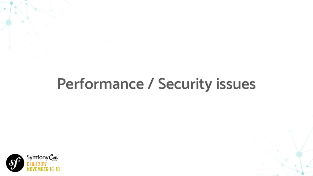 Performance / Security issues