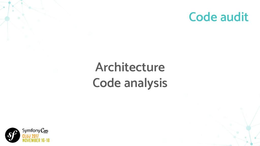 Architecture Code analysis Code audit