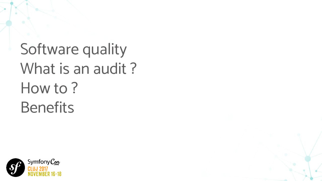 Software quality What is an audit ? How to ? Be...