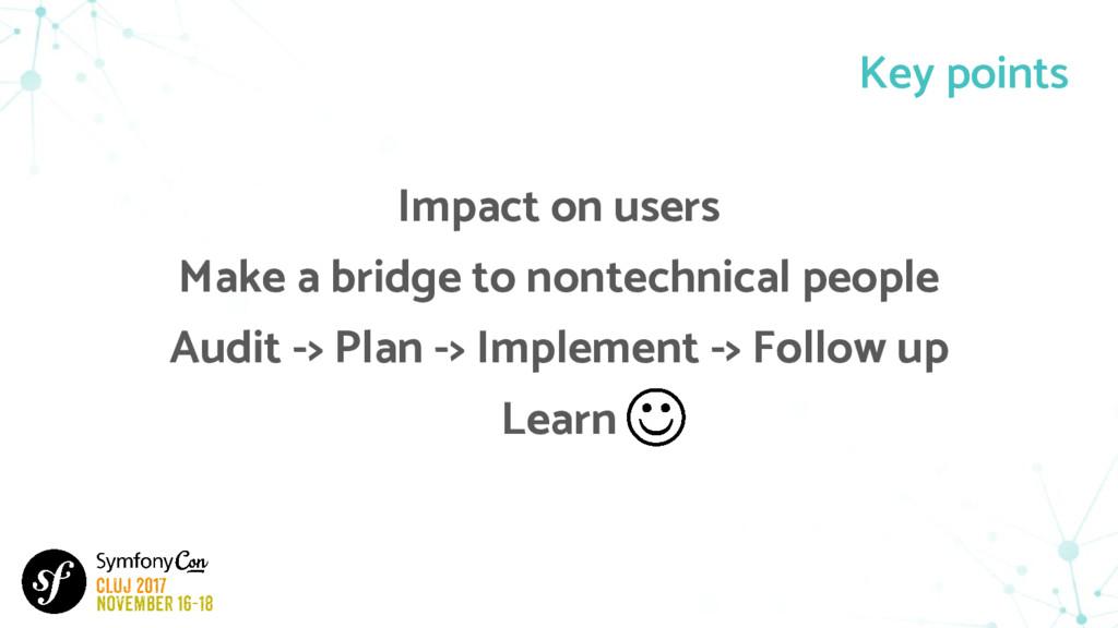 Key points Impact on users Make a bridge to non...