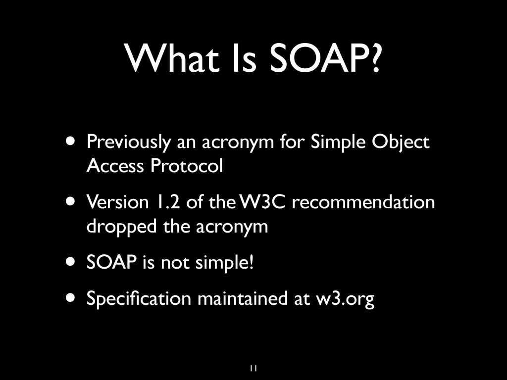 What Is SOAP? • Previously an acronym for Simpl...