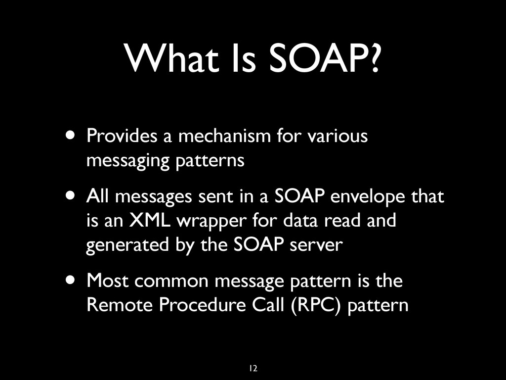 What Is SOAP? • Provides a mechanism for variou...