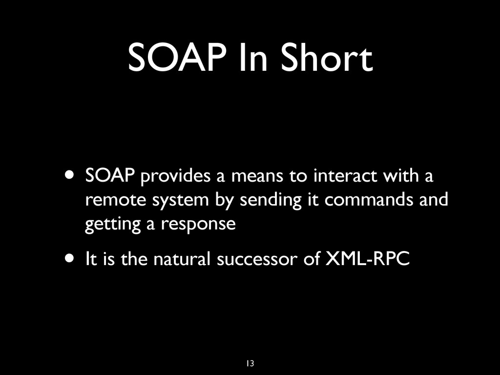 SOAP In Short • SOAP provides a means to intera...