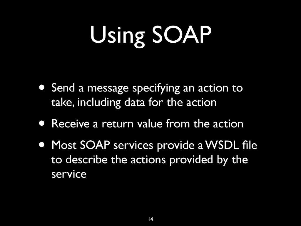 Using SOAP • Send a message specifying an actio...