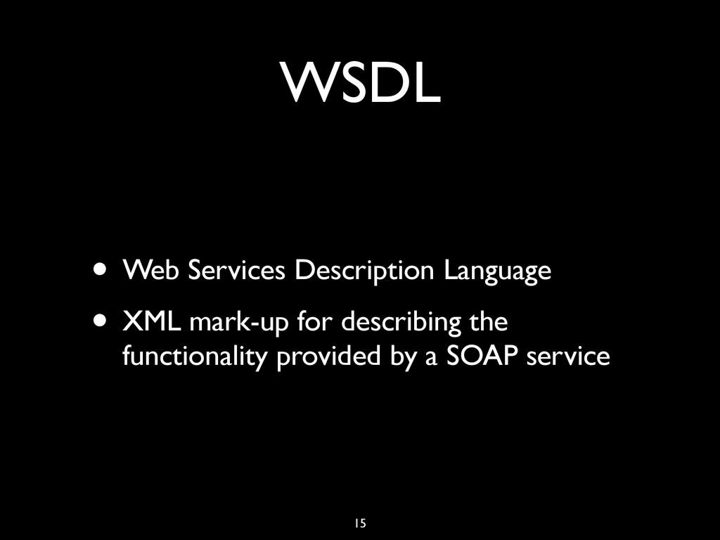 WSDL • Web Services Description Language • XML ...