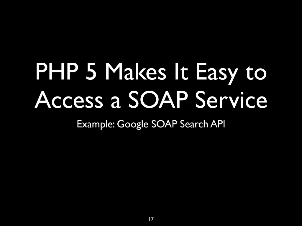 PHP 5 Makes It Easy to Access a SOAP Service Ex...