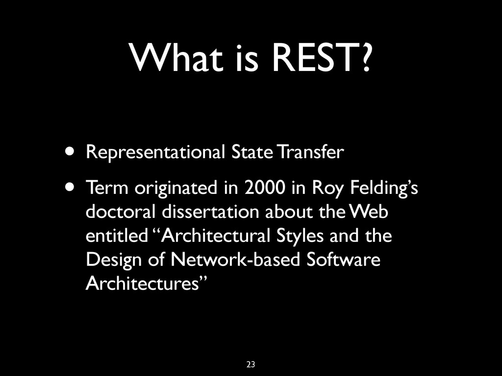 What is REST? • Representational State Transfer...