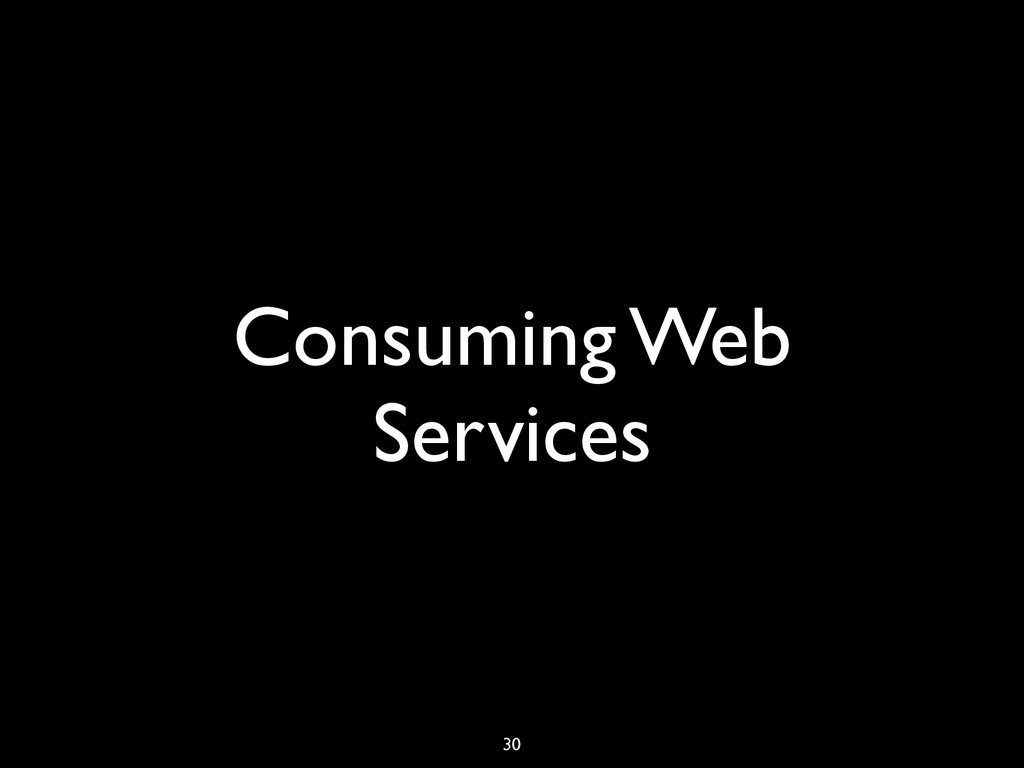 Consuming Web Services 30