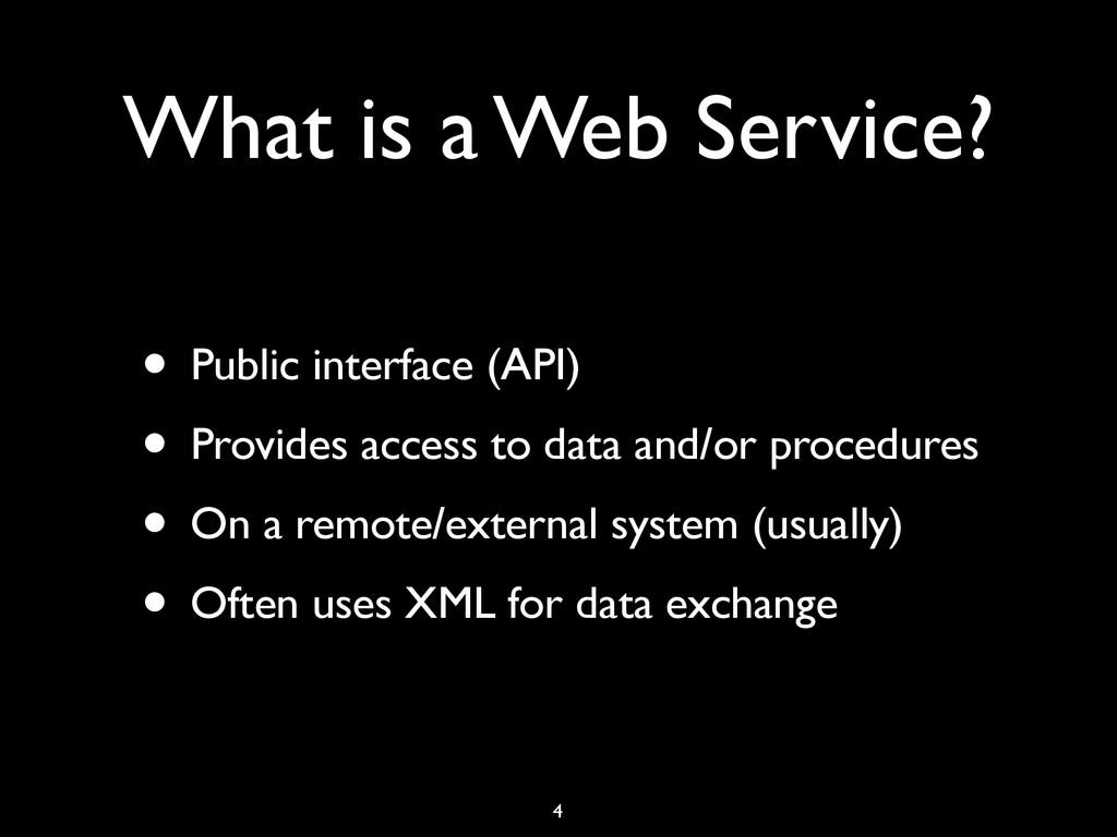 What is a Web Service? • Public interface (API)...
