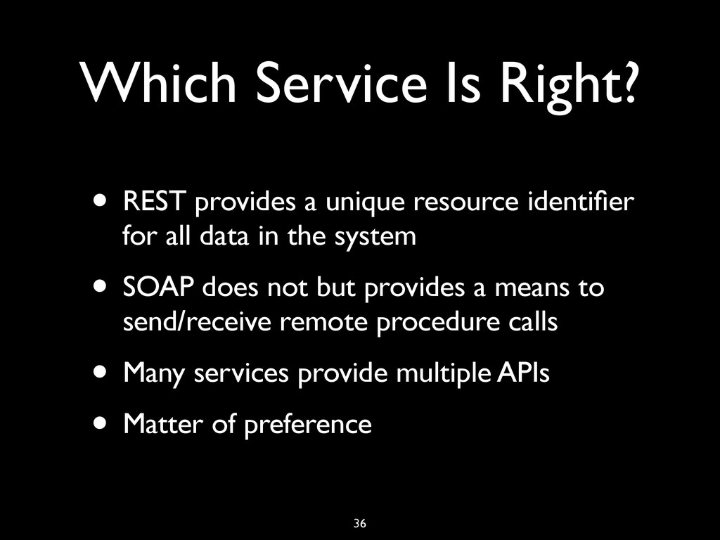 Which Service Is Right? • REST provides a uniqu...