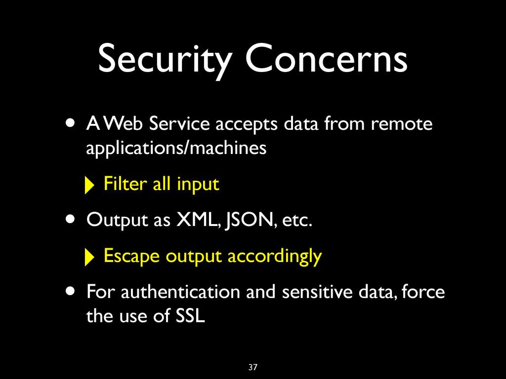 Security Concerns • A Web Service accepts data ...