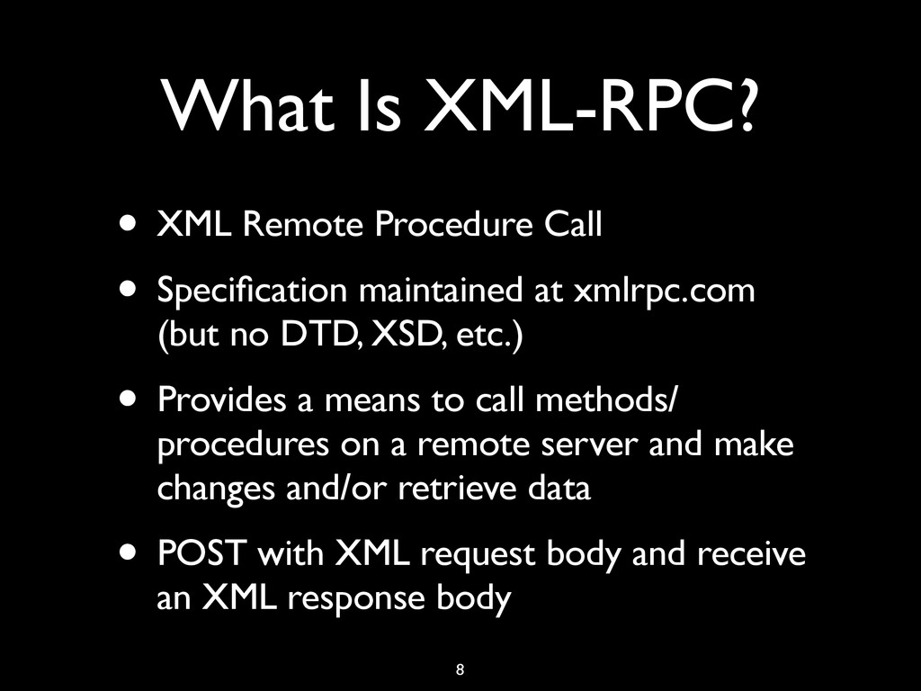 What Is XML-RPC? • XML Remote Procedure Call • ...