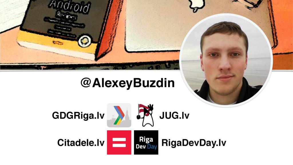 @AlexeyBuzdin GDGRiga.lv JUG.lv RigaDevDay.lv C...