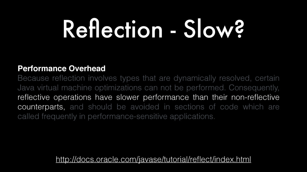 Reflection - Slow? http://docs.oracle.com/javase...