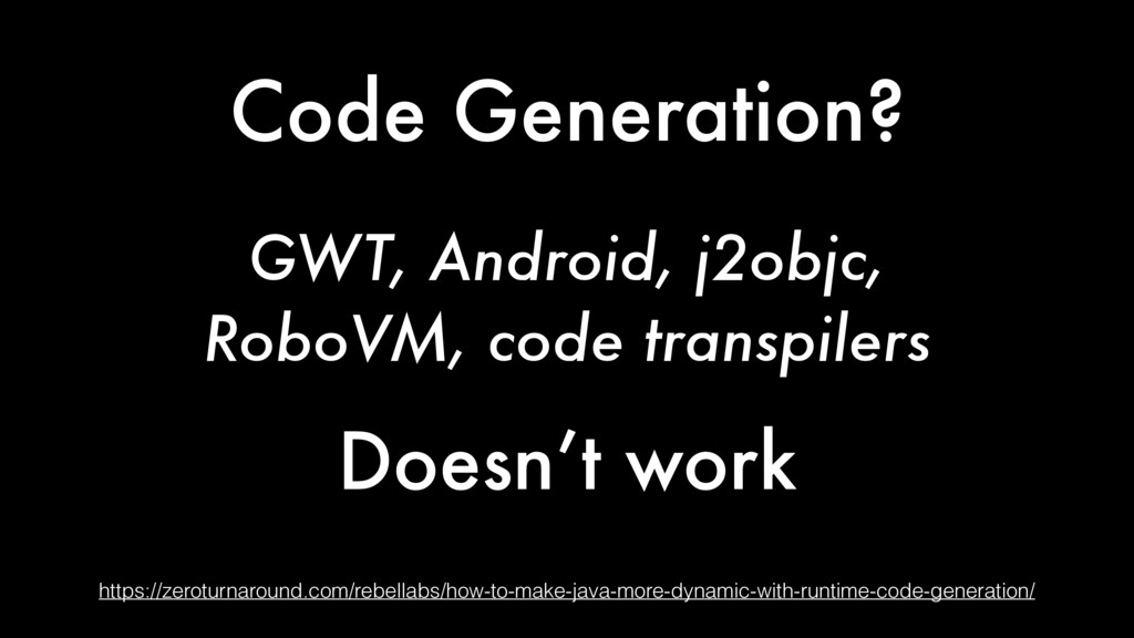 Code Generation? https://zeroturnaround.com/reb...